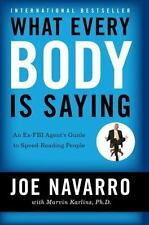 What Every Body Is Saying : An Ex-FBI Agent's Guide to Speed-Reading People by J