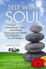 Sell with Soul: Creating an Extraordinary Career in Real Estate without Losing Y