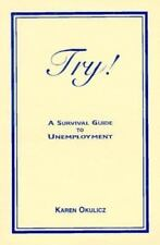 Try! A Survival Guide to Unemployment, Okulicz, Karen, 0964426005, Book, Good