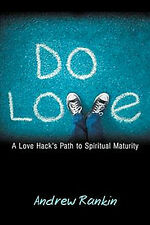 Do Love, Paperback, Andrew Rankin, A Love Hack's Path to Spiritual Maturity