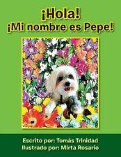¡Hola! ¡Mi Nombre Es Pepe! by Tomas Trinidad (2013, Paperback)