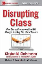 Disrupting Class, Expanded Edition: How Disruptive Innovation Will Change the Wa
