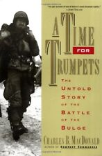 A Time for Trumpets: The Untold Story of the Battle of the Bulge by Charles B. M