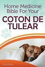 Home Medicine Bible for Your Coton de Tulear : The Alternative Health Guide.