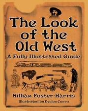 The Look of the Old West : A Fully Illustrated Guide by William Foster-Harris...