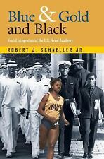 Blue & Gold And Black: Racial Integration of the U.S. Naval Academy (Texas a&M U