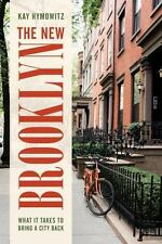 The New Brooklyn : What It Takes to Bring a City Back by Kay Hymowitz 2017