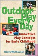 Outdoor Play Everyday : Innovative Play Concepts for Early Childhood by Karyn...