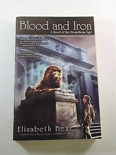 Blood and Iron : A Novel of the Promethean Age by Elizabeth Bear 1st Ed, 1st prt