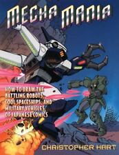 Mecha Mania : How to Draw Warrior Robots, Cool Spaceships, and Military...