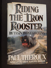RIDING THE IRON ROOSTER: By Train Through China - Paul Theroux Signed - 1st /1st