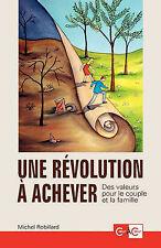 Une révolution à achever - Des valeurs pour le couple et la famille (French Edit
