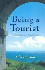 Being a Tourist : Finding Meaning in Pleasure Travel by Julia D. Harrison
