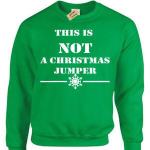 THIS IS NOT A CHRISTMAS JUMPER Mens funny xmas joke sweatshirt gift present