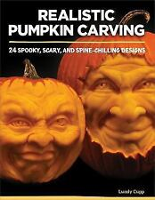 Realistic Pumpkin Carving: 24 Spooky, Scary, and Spine-Chilling Designs, Lundy C