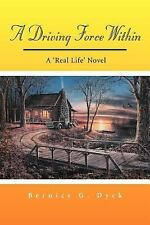 A Driving Force Within : A 'real Life' Novel by Bernice G. Dyck (2012,...