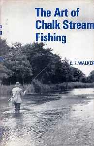 Walker, C F  THE ART OF CHALK STREAM FISHING 1968 Hardback BOOK