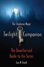 The Twilight Companion : The Unauthorized Guide to the Series by Lois H. Gresh …