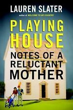 Playing House : Notes of a Reluctant Mother by Lauren Slater (2015, Paperback)