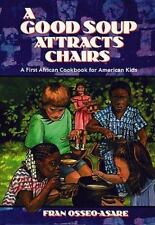 A Good Soup Attracts Chairs: A First African Cookbook for American Kids