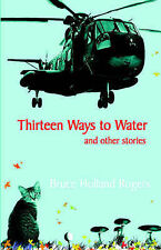 NEW Thirteen Ways to Water and Other Stories by Bruce Holland Rogers