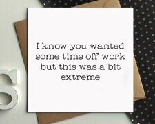FUNNY GET WELL SOON CARDS, time off work extreme, for her, for him, friend I3