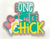 ONE CUTE CHICK TITLE PREMADE PAPER PIECING PIECE 3D DIE CUT MYTB  KIRA SCRAPBOOK
