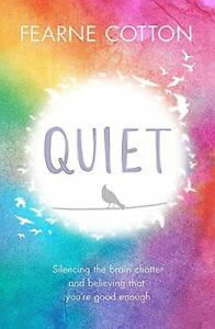 Quiet: Silencing the brain chatter and believing that you're good enough by Cot