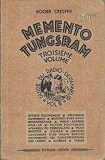 ROGER CRESPIN : MEMENTO TUNGSRAM  VOL. III °/ GUIDE DU RADIO DEPANNEUR _ 1947