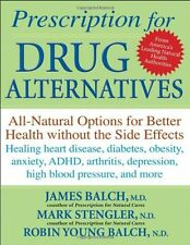 Prescription for Drug Alternatives: All-Natural Options for Better Health withou