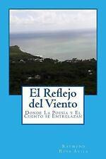 El Reflejo Del Viento : Donde la Poesía y el Cuento Se Entrelazan by Raymond...