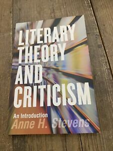 Literary Theory and Criticism: An Introduction Anne H. Stevens