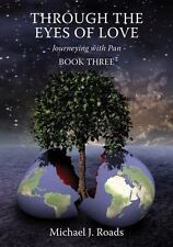 Through The Eyes Of Love: Journeying With Pan, Book Three: By Michael J. Roads