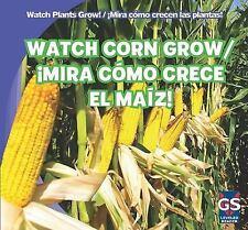 Watch Corn Grow!Mira Como Crece El Maiz! (Watch Plants Grow!Mira Como -ExLibrary
