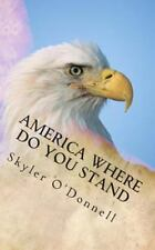 America Where Do You Stand by Skyler O'Donnell (2013, Paperback)