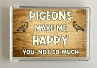 Pigeon Gift - Novelty Fridge Magnet - Makes Me Happy - Ideal Present Birthday