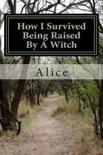 How I Survived Being Raised by a Witch : Emotional Abuse by Alice (2013,...