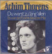 """7"""" Achim Thorens Du warst zu lang`allein / Es war doch nicht das erste Mal 70`s"""