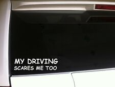 "My Driving Scares Me Car Decal Vinyl Sticker 6"" *F2 funny phrase driver bad teen"