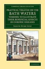 A Practical Treatise on the Bath Waters, Tending to Illustrate Their...
