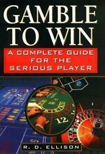 Gamble to Win: A Complete Guide for the Serious Player