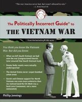 Politically Incorrect Guide to the Vietnam War, Paperback by Jennings, Philli...