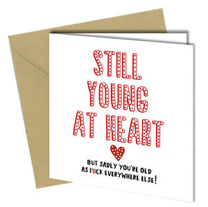 #993 Young At Heart Old As F**k Birthday Greetings Card 150x150 Funny rude