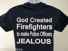 God Created Firefighters To Make Police Officers Jealous T-Shirt PRINT ON FRONT
