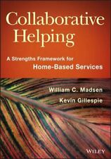 Collaborative Helping: A Strengths Framework for Home-Based Services by Madsen