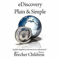 Ediscovery Plain and Simple : A plain English crash course in E-discovery by...