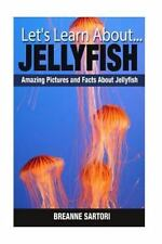 Let's Learn About: Jellyfish : Amazing Pictures and Facts about Jellyfish by...