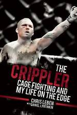 NEW The Crippler: Cage Fighting and My Life on the Edge by Chris Leben
