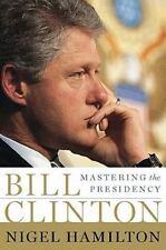 Bill Clinton : Mastering the Presidency by Nigel Hamilton (2007) Hardcover Book