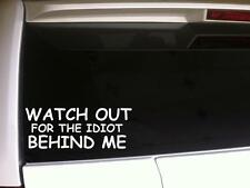 """Watch Out Idiot Behind Me Car Decal Vinyl Sticker 6"""" *E64 Funny Quotes Phrases"""
